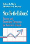 Show Me the Evidence!: Proven and Promising Programs for America's Schools