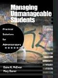 Managing Unmanageable Students: Practical Solutions for Administrators