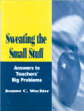Sweating the Small Stuff: Answers to Teachers' Big Problems