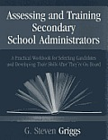 Assessing and Training Secondary School Administrators: A Practical Workbook for Selecting Candidates and to Developing Their Skills Once They're on B