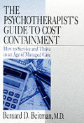 The Psychotherapist's Guide to Cost Containment: How to Survive and Thrive in an Age of Managed Care