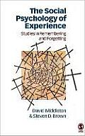 The Social Psychology of Experience: Studies in Remembering and Forgetting