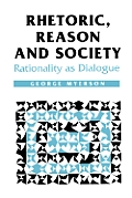 Rhetoric, Reason, & Society: Rationality As Dialogue