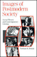 Images of Postmodern Society: Social Theory and Contemporary Cinema