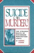 Suicide or Murder The Strange Death of Governor Meriwether Lewis