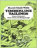 Timberline Tailings: Tales of Colorado's Ghost Town & Mining Camps