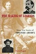 Making of Legends: More True Stories of Frontier America