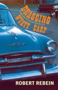 Dragging Wyatt Earp: A Personal History of Dodge City