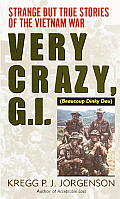 Very Crazy G.I.: Strange But True Stories of the Vietnam War