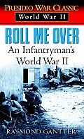 Roll Me Over An Infantrymans World War II