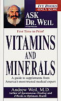 Vitamins and Minerals: A Guide to Supplements from America's Most Trusted Medical Expert (Ask Dr. Weil)