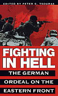 Fighting in Hell: The German Ordeal on the Eastern Front Cover