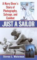 Just A Sailor A Navy Divers Story of Photography Salvage & Combat