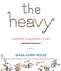 The Heavy: A Mother, a Daughter, a Diet: A Memoir Cover
