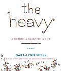 The Heavy: A Mother, a Daughter, a Diet: A Memoir