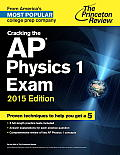 Cracking the AP Physics 1 Exam, 2015 Edition (College Test Preparation)