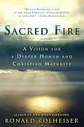 Sacred Fire A Vision for a Deeper Human & Christian Maturity