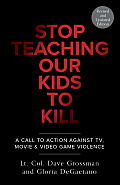 Stop Teaching Our Kids To Kill Revised & Updated Edition A Call to Action Against TV Movie & Video Game Violence
