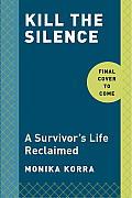 Kill the Silence: A Survivor's Life Reclaimed