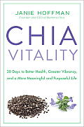 Chia Vitality: 30 Days to Better Health, Greater Vibrancy, and a More Meaningful and Purposeful Life