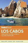 Full-Color Travel Guide #4: Fodor's Los Cabos: With Todos Santos, La Paz & Valle de Guadalupe