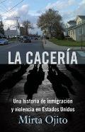 La Caceria: Una Historia de Inmigracion y Violencia En Estados Unidos (Hunting Season, Spanish)