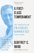 A First-Class Temperament: The Emergence of Franklin Roosevelt, 1905-1928