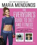 The Everygirl's Guide to Diet and Fitness: How I Lost 40 Lbs and Kept It Off - And How You Can Too!