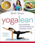 Yogalean: Poses and Recipes to Promote Weight Loss and Vitality