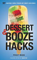 Dessert & Booze Hacks 75 Amazingly Simple Tricked Out Sweets & Drinks
