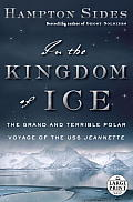 In the Kingdom of Ice: The Grand and Terrible Polar Voyage of the USS Jeannette (Large Print)