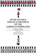 Peter Oliver's Origin and Progress of the American Rebellion : Tory Views (61 Edition)