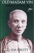 Old Madam Yin A Memoir Of Peking Life