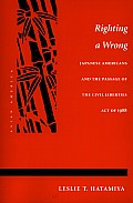 Righting a Wrong: Japanese Americans & the Passage of the Civil Liberties Act of 1988