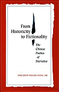 From Historicity to Fictionality The Chinese Poetics of Narrative