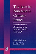 The Jews in Nineteenth-Century France: From the French Revolution to the Alliance Isra?lite Universelle