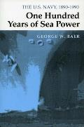 One Hundred Years of Sea Power: The U.S. Navy, 1890-1990