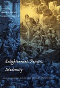 Enlightenment, Passion, Modernity: Historical Essays in European Thought and Culture (Cultural Sitings)