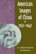 American Images Of China, 1931-1949 by T. Christopher Jespersen
