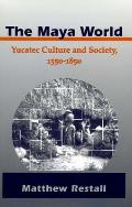 The Maya World: Yucatec Culture and Society, 1550-1850