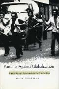 Peasants Against Globalization Rural Social Movements in Costa Rica
