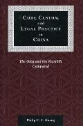 Code, Custom, and Legal Practice in China: The Qing and the Republic Compared