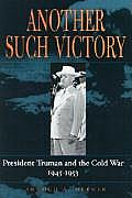 Another Such Victory President Truman & the Cold War 1945 1953
