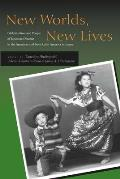 New Worlds New Lives Globalization & People of Japanese Descent in the Americas Andfrom Latin America in Japen