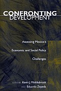 Confronting Development: Assessing Mexicoas Economic and Social Policy Challenges
