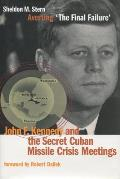 Averting 'The Final Failure': John F. Kennedy & The Secret Cuban Missile Crisis Meetings (Stanford Nuclear... by Sheldon M Stern