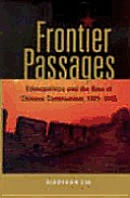 Frontier Passages Ethnopolitics & The Rise Of Chinese Communism 1921 1945