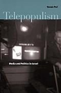 Telepopulism: Media and Politics in Israel