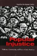 Popular Injustice : Violence, Community, and Law in Latin America (06 Edition)