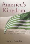 America's Kingdom: Mythmaking on the Saudi Oil Frontier (Stanford Studies in Middle Eastern and Islamic Societies and) Cover